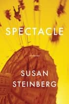 Spectacle - Stories ebook by Susan Steinberg