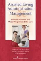 Assisted Living Administration and Management ebook by Darlene Yee-Melichar, EdD,Andrea Renwanz Boyle, DNSC,Cristina Flores, PhD, RN