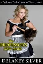 The Professor's New Maid - Professor Poole's House of Correction, #1 ebook by Delaney Silver