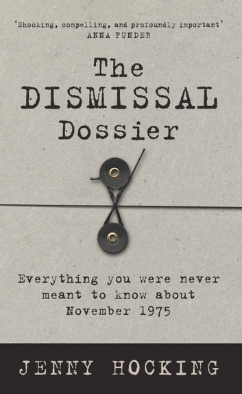 The Dismissal Dossier - Everything you were never meant to know about November 1975 ebook by Jenny Hocking