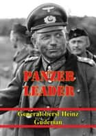 Panzer Leader [Illustrated Edition] ebook by Generaloberst Heinz Guderian,Constantine Fitzgibbon,Captain B. H. Liddell Hart