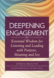 Deepening Engagement - Essential Wisdom for Listening and Leading with Purpose, Meaning and Joy ebook by Diane M. Millis,Rob Lehman
