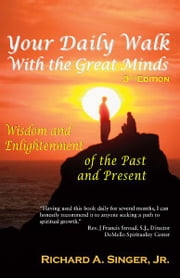 Your Daily Walk with The Great Minds - Wisdom and Enlightenment of the Past and Present ebook by Richard A. Singer  Jr.,David J. Powell