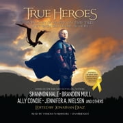 True Heroes - A Treasury of Modern-Day Fairy Tales Written by Bestselling Authors audiobook by Shannon Hale, Tyler Whitesides, Jennifer A. Nielsen,...