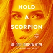 Hold a Scorpion audiobook by Melodie Johnson Howe