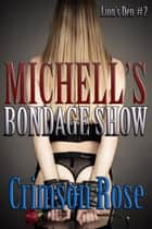 Michelle's Bondage Show ebook by Crimson Rose
