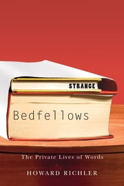Strange Bedfellows - The Private Lives of Words ebook by Howard Richler