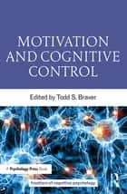 Motivation and Cognitive Control ebook by Todd S. Braver