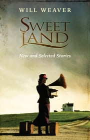 Sweet Land: New and Selected Stories ebook by Will Weaver