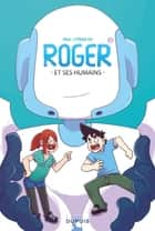Roger et ses humains - Tome 1 ebook by Cyprien,Paka