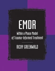 Emdr Within a Phase Model of Trauma-Informed Treatment ebook by Greenwald, Ricky