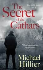 The Secret of the Cathars - Adventure, Mystery, Romance, #4 ebook by