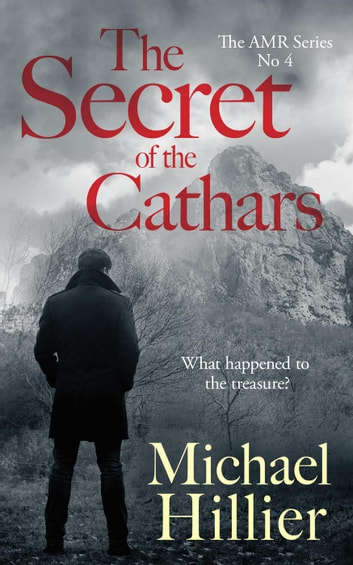 The Secret of the Cathars - Adventure, Mystery, Romance, #4 ebook by Michael Hillier