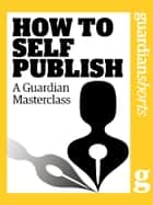 How to Self Publish ebook by Ed Peppitt