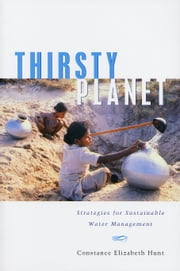 Thirsty Planet - Strategies for Sustainable Water Management ebook by Hunt, Constance Elizabeth