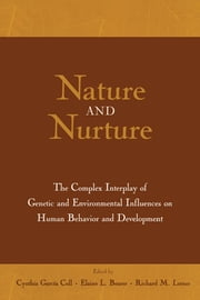 Nature and Nurture - The Complex Interplay of Genetic and Environmental Influences on Human Behavior and Development ebook by Cynthia Garcia Coll,Elaine L. Bearer,Richard M. Lerner