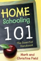 Homeschooling 101 ebook by Christine Field, Mark Field