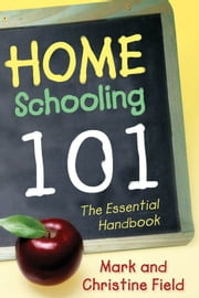 Homeschooling 101 ebook by Christine Field,Mark Field