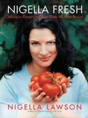 Nigella Fresh - Delicious Flavors on Your Plate All Year Round ebook by Nigella Lawson