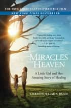 Miracles from Heaven - A Little Girl and Her Amazing Story of Healing ebook by Christy Wilson Beam