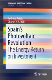 Spain's Photovoltaic Revolution - The Energy Return on Investment ebook by Pedro A. Prieto,Charles A.S. Hall