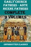 Early Church Fathers - Ante Nicene Fathers, Complete 9 Volumes