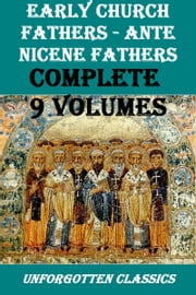 Early Church Fathers - Ante Nicene Fathers, Complete 9 Volumes ebook by Philip Schaff