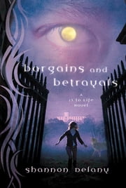 Bargains and Betrayals - A 13 to Life Novel ebook by Shannon Delany