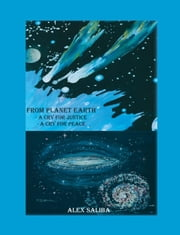 From Planet Earth:A Cry For Justice - A Cry For Peace ebook by Saliba,Alex