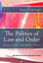 The Politics of Law and Order: Street Crime and Public Policy ebook by Stuart A. Scheingold
