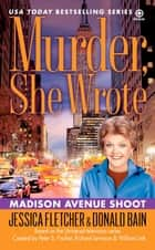 Murder, She Wrote: Madison Ave Shoot ebook by Jessica Fletcher,Donald Bain