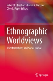 Ethnographic Worldviews - Transformations and Social Justice ebook by Robert Rinehart,Karen N. Barbour,Clive C. Pope