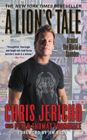 A Lion's Tale - Around the World in Spandex ebook by Chris Jericho