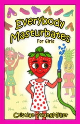Everybody Masturbates for Girls ebook by Cristian YoungMiller