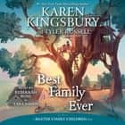 Best Family Ever livre audio by Karen Kingsbury, Tyler Russell, Tara Sands, Rebekkah Ross