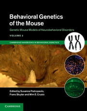Behavioral Genetics of the Mouse: Volume 2, Genetic Mouse Models of Neurobehavioral Disorders ebook by Susanna Pietropaolo,Frans Sluyter,Wim E. Crusio