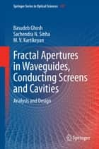 Fractal Apertures in Waveguides, Conducting Screens and Cavities ebook by Basudeb Ghosh,Sachendra Sinha,M.V. Kartikeyan