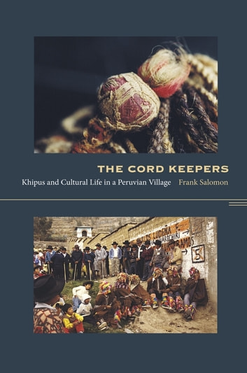 The Cord Keepers - Khipus and Cultural Life in a Peruvian Village ebook by Walter D. Mignolo,Irene Silverblatt,Sonia Saldívar-Hull,Frank L. Salomon
