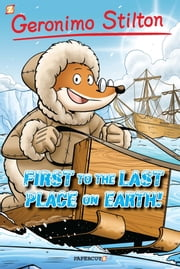 "Geronimo Stilton #18: ""First to the Last Place on Earth"" ebook by Geronimo Stilton,Ryan Jampole"