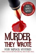 Murder, They Wrote: Four SkipJack Mysteries ebook by Pamela Fagan Hutchins, Ken ODer, RL Nolen,...