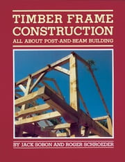 Timber Frame Construction - All About Post-and-Beam Building ebook by Jack A. Sobon,Roger Schroeder