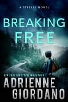 Breaking Free - The Steeles 4 ebook by Adrienne Giordano