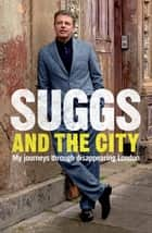Suggs and the City - Journeys through Disappearing London ebook by Suggs