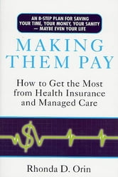 Making Them Pay - How to Get the Most from Health Insurance and Managed Care ebook by Rhonda Orin