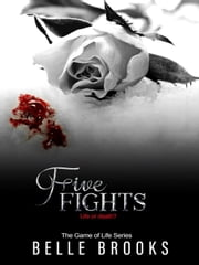 Five Fights - The Game of Life Series, #5 ebook by Belle Brooks