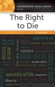 The Right to Die: A Reference Handbook ebook by Howard Ball