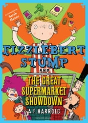 Fizzlebert Stump and the Great Supermarket Showdown ebook by A.F. Harrold,Sarah Horne