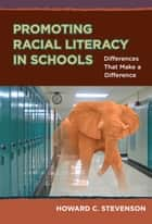 Promoting Racial Literacy in Schools - Differences That Make a Difference eBook by Howard Stevenson