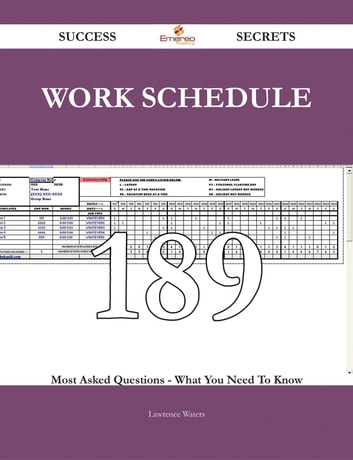 Work Schedule 189 Success Secrets - 189 Most Asked Questions On Work Schedule - What You Need To Know ebook by Lawrence Waters