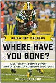 Green Bay Packers - Where Have You Gone? ebook by Chuck Carlson